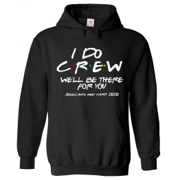 Personalised Friends Style Hen Night I Do Crew With Custom Text Hoodie
